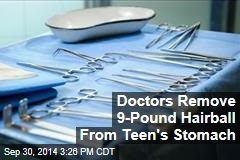Doctors Remove 9-Pound Hairball From Teen's Stomach