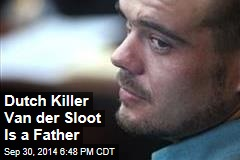 Dutch Killer Van der Sloot Is a Father