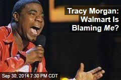 Tracy Morgan: Walmart Is Blaming Me ?