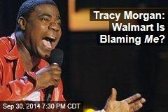 Tracy Morgan: Walmart Is Blaming Me ?