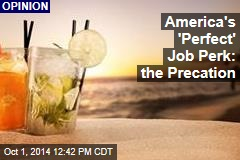 America's 'Perfect' Job Perk: the Precation