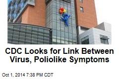 CDC Looks for Link Between Virus, Poliolike Symptoms