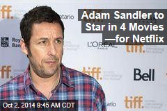 Adam Sandler to Star in 4 Movies —for Netflix