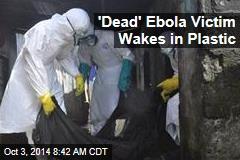 'Dead' Ebola Victim Wakes in Plastic