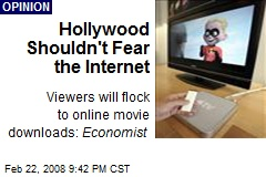 Hollywood Shouldn't Fear the Internet