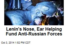 Lenin's Nose, Ear Helping Fund Anti-Russian Forces