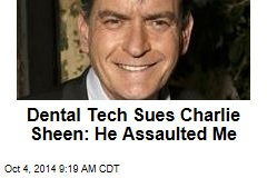 Dental Tech Sues Charlie Sheen: He Assaulted Me
