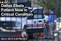 Dallas Ebola Patient Now in Critical Condition