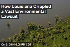 How Louisiana Crippled a Vast Environmental Lawsuit