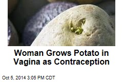 Woman Grows Potato in Vagina as Contraception