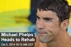 Michael Phelps Heads to Rehab