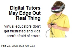 Digital Tutors May Edge Out Real Thing