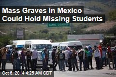 Mass Graves in Mexico Could Hold Missing Students