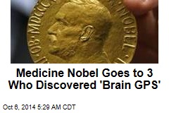 Medicine Nobel Goes to 3 Who Discovered 'Brain GPS'