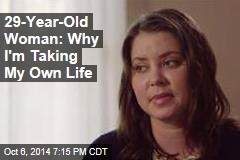 29-Year-Old Woman: Why I'm Taking My Own Life
