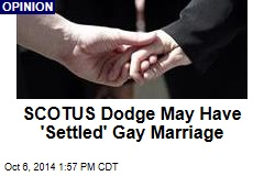 SCOTUS Dodge May Have 'Settled' Gay Marriage