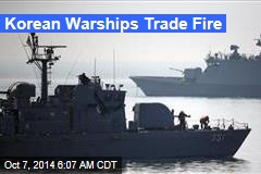 Korean Warships Trade Fire
