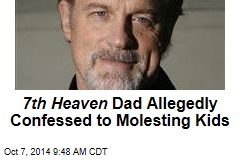 7th Heaven Dad Allegedly Confessed to Molesting Kids