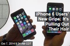 iPhone 6 Users' New Gripe: It's Pulling Out Their Hair