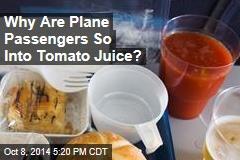Why Are Plane Passengers So Into Tomato Juice?