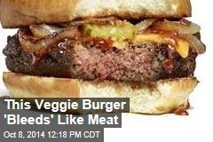 This Veggie Burger 'Bleeds' Like Meat