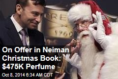 On Offer in Neiman Christmas Book: $475K Perfume