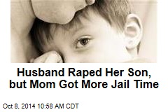 Husband Raped Her Son, but Mom Got More Jail Time