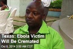 Texas: Ebola Victim Will Be Cremated