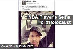 Spurs Player's Selfie: 'lol #Holocaust'