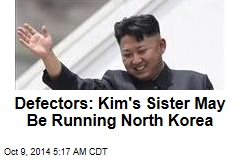 Defectors: Kim's Sister May Be Running North Korea