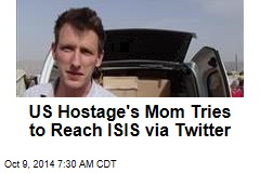 US Hostage's Mom to ISIS: We Want to Talk