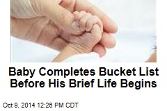 Baby Completes Bucket List Before His Brief Life Begins