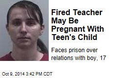 Fired Teacher May Be Pregnant With Teen's Child