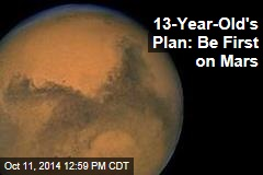 13-Year-Old's Plan: Be First on Mars
