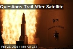 Questions Trail After Satellite