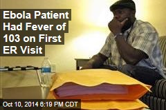 Ebola Patient Had Fever of 103 on First ER Visit
