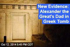 Researcher: Alexander the Great's Dad in Greek Tomb