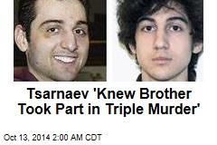 Tsarnaev 'Knew Brother Took Part in Triple Murder'