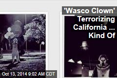 'Wasco Clown' Terrorizing California... Kind Of
