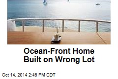 Ocean-Front Home Built on Wrong Lot