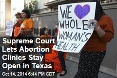 Supreme Court Lets Abortion Clinics Stay Open in Texas