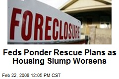 Feds Ponder Rescue Plans as Housing Slump Worsens