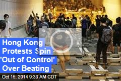 Hong Kong Protests Spin 'Out of Control' Over Beating