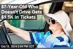 87-Year-Old Who Doesn't Drive Gets $1.5K in Tickets