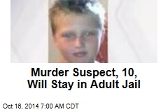 Murder Suspect, 10, Will Stay in Adult Jail