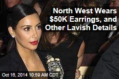 North West Wears $50K Earrings, and Other Lavish Details