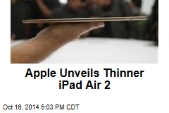 Apple Unveils Thinner iPad Air 2