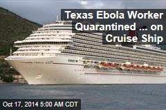Texas Ebola Worker Quarantined ... on Cruise Ship