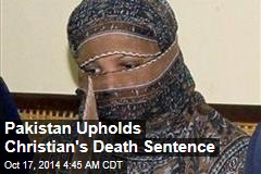 Pakistan Upholds Christian's Death Sentence