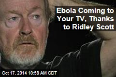 Ebola Coming to Your TV, Thanks to Ridley Scott